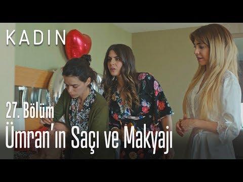 Ümran'ın Saçı Ve Makyajı - Kadın 27. Bölüm