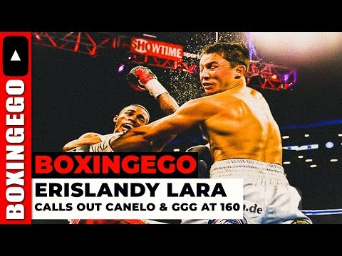 ERISLANDY LARA INSTANTLY CALLS OUT GENNADY GOLOVKIN & CANELO AGAIN | Lara Wants Canelo 2/ GGG @ 160