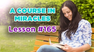 A Course In Miracles - Lesson 165