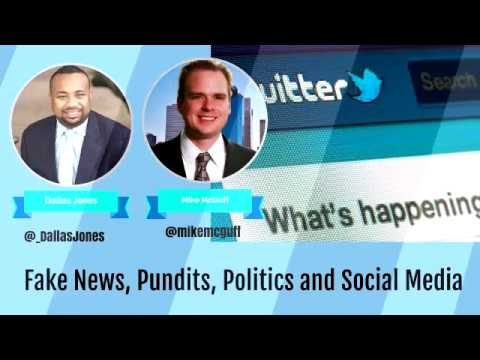Fake News, Pundits, Politics and Social Media