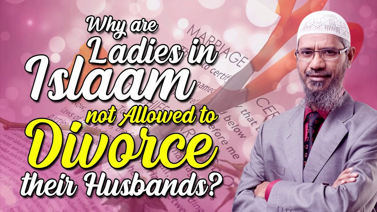 Download Why are Ladies in Islam not Allowed to Divorce their Husbands? - Dr Zakir Naik