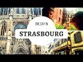 France 2017 : ONE DAY IN : Strasbourg (City Tour)