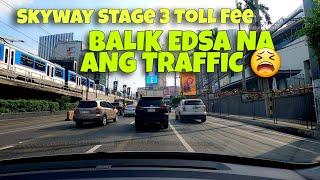 BALIK EDSA NA ANG TRAFFIC? - SKYWAY STAGE 3 TOLL FEE