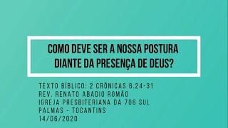 Como deve ser a nossa postura diante da presença de Deus? - Rev. Renato Romão - 14/06/2020