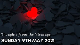 Thoughts from the Vicarage - 9th May 2021