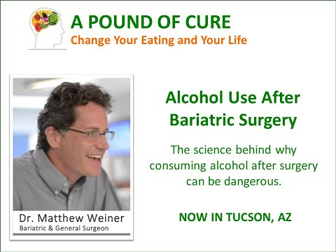 Alcohol Use After Bariatric Surgery – Dr. Matthew Weiner explains the science.
