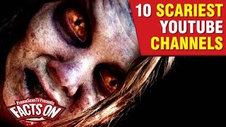 10 Scariest YouTube Channels!