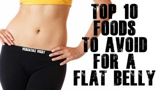 10 FOODS TO AVOID FOR A FLAT BELLY / FLAT STOMACH