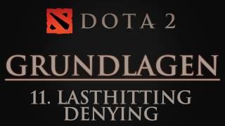 Dota 2 Grundlagen - Lasthitting / Denying