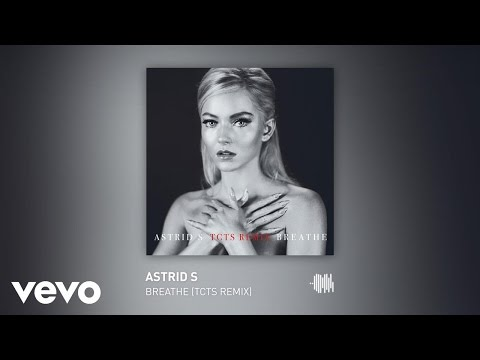 Astrid S  Breathe TCTS Remix