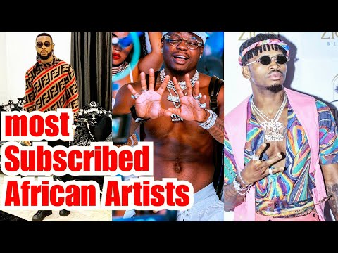 African Artist With The Most Subscribed YouTube Channel