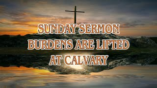 Burdens Are Lifted At Calvary