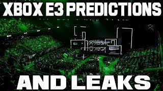 Super Early Xbox E3 Predictions And Some Leaks! It's Go Time!