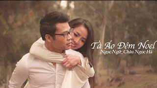 Ngọc Ngữ & Châu Ngọc Hà - Tà Áo Đêm Noel (Official Music Video)
