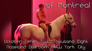 of Montreal: 2008-10-10 - Roseland Ballroom; New York, NY [Complete Show]