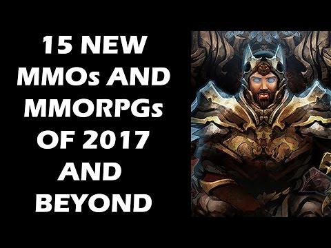 15 NEW MMOs And MMORPGs of 2017 And Beyond