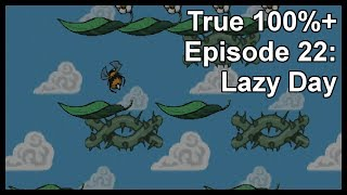True 100%+ Episode 22: Lazy Day