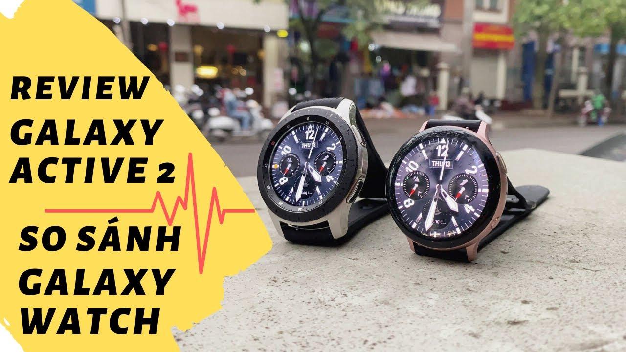 Review chi tiết Galaxy Active 2 so sánh với Galaxy Watch | 1 số lưu ý trước khi mua