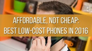 Affordable, not cheap: the best low cost phones in 2016
