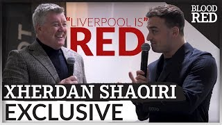 Xherdan Shaqiri Exclusive | 'LIVERPOOL IS RED'