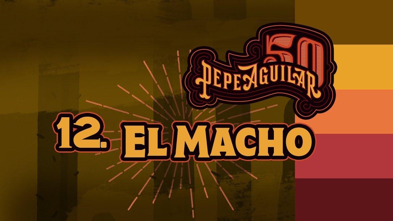 Pepe Aguilar 50 - Cápsula # 12  El Macho