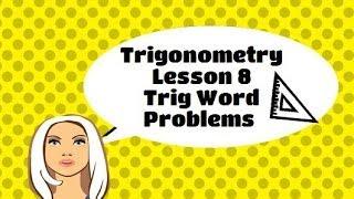 """Trigonometry Lesson 8 """" Trig word problems"""""""