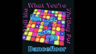 Tell Me What You're Waiting For (Get Out On The Dancefloor) Video