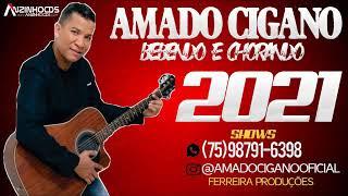 Amado Cigano - Bebendo e Chorando - 2021 (CD COMPLETO)