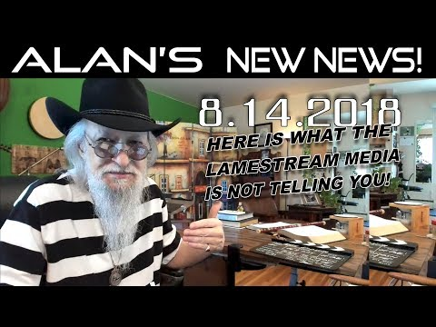Alan's Real News & Live Fellowship! | August 14, 2018