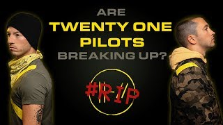 ARE TWENTY ONE PILOTS BREAKING UP?? (conspiracy theory)