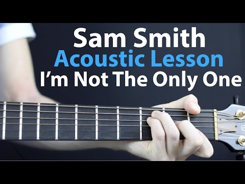 Sam Smith - I'm Not The Only One: Acoustic Guitar Lesson