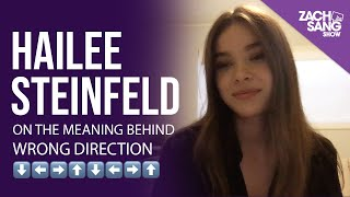 Hailee Steinfeld on The Meaning Behind Wrong Direction