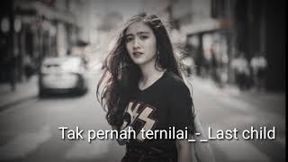 TAK PERNAH TERNILAI || LAST CHILD || lirik lagu