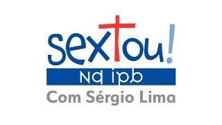 Sextou IPB #200717 com Sérgio Lima