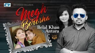 Megh Borosha – Belal Khan, Antara Rydah Video Download
