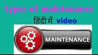 Basic knowledge of Maintenance and Type of Maintenance.