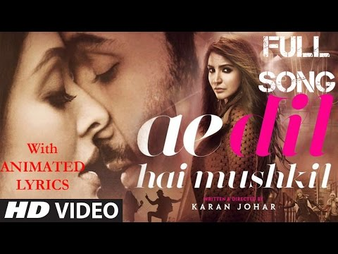 Ae Dil Hai Mushkil || Full Video Song ||...