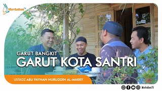 Garut Bangkit Garut Kota Santri - Ustadz Abu Faynan Nuruddin Al-Makky