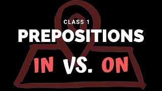 Class 1 on prepositions: IN vs. ON