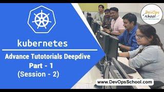 Kubernetes Advance Tutorials Deepdive Part-1 Session -2 — By DevOpsSchool