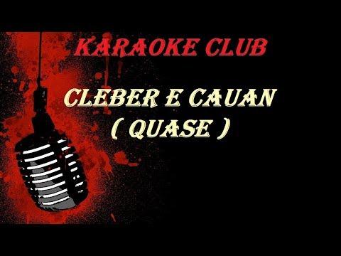 CLEBER E CAUAN - QUASE ( KARAOKE )