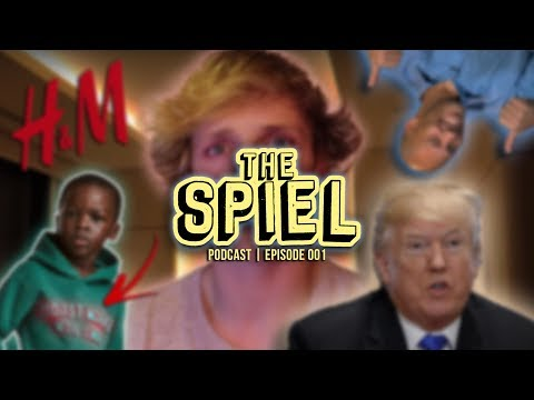 Logan Paul's Drama, H&M Controversy, Trump's Racist Comments, & More | The Spiel Podcast 001