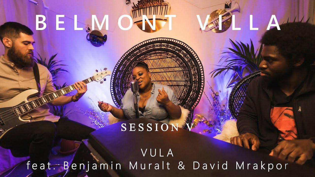 Download VULA - Live at @BELMONT_VILLA - Session V - feat. Benjamin Muralt & David Mrakpor