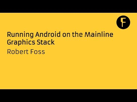 Running Android on the Mainline Graphics Stack - Robert Foss