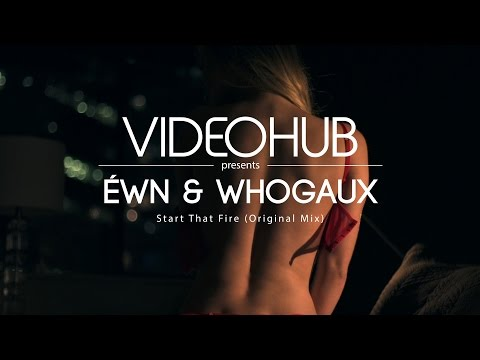 ÉWN & Whogaux - Start That Fire (VideoHUB) #enjoybeauty