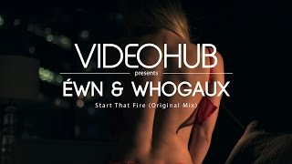 ÉWN Whogaux Start That Fire VideoHUB Enjoybeauty