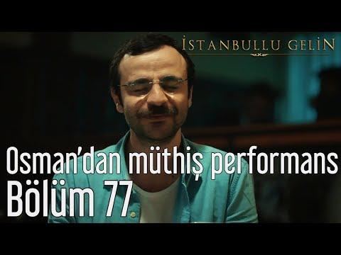 İstanbullu Gelin 77. Bölüm - Osman'dan Müthiş Performans