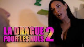 LA DRAGUE POUR LES NULS 2