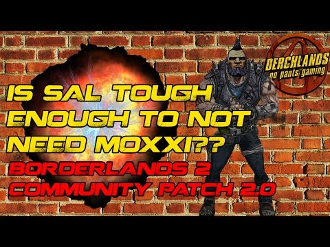 Is Sal Tough Enough to Not Need Moxxi??? Borderlands 2 Community Patch 2.0