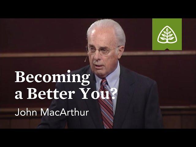 John MacArthur: Becoming a Better You